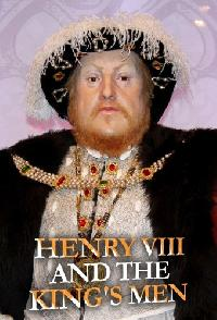 Henry VIII And The Kings Men