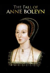 The Fall Of Anne Boleyn
